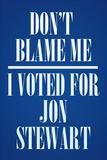 I Voted For Jon Stewart Political Plastic Sign