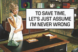 To Save Time Assume I'm Never Wrong Funny Plastic Sign