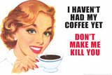 I Haven't Had my Coffee Yet Don't Make Me Kill You Funny Plastic Sign