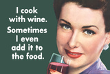 I Cook With Wine Sometimes Even Add It To Food Funny Plastic Sign
