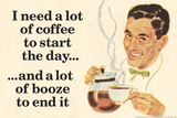 I Need Coffee To Start Day And Booze To End It Funny Plastic Sign