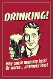 Drinking May Cause Memory Loss Or Worse Funny Retro Plastic Sign