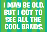 I May Be Old but I Got to See All the Cool Bands Funny Plastic Sign
