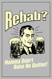 Rehab Momma Didn't Raise No Quitter Funny Retro Plastic Sign