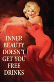 Inner Beauty Doesn't Get You Free Drinks Funny Plastic Sign