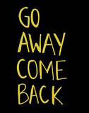 Go Away Come Back