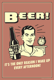 Beer The Only Reason I Wake Up Every Afternoon Funny Retro Plastic Sign
