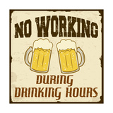 No Working During Drinking Hours  Vintage Poster