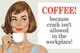 Coffee Because Crack Isn't Allowed in the Workplace Funny Plastic Sign