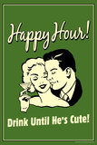 Happy Hour Drink Until He's Cute Funny Retro Plastic Sign