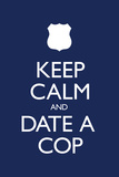 Keep Calm and Date a Cop Plastic Sign