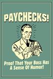 Paychecks Proof That Boss Has Sense Of Humor Funny Retro Plastic Sign
