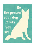 Be the Person Your Dog Thinks U Are