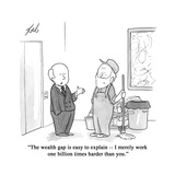 """The wealth gap is easy to explain—I merely work one billion times harder …"" - Cartoon"