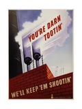 You're Darn Tootin' We'll Keep 'Em Shootin' Poster