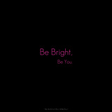 Be Bright  Be You
