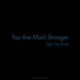 You are Much Stronger Than You Think!