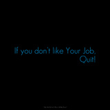 If You Don't Like Your Job  Quit!