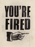 You're Fired Giclée par The Vintage Collection