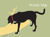 Think Big Reproduction d'art par Dog Is Good