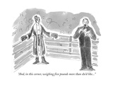 """And  in this corner  weighing five pounds more than she'd like"" - New Yorker Cartoon"