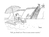 """OK  you Break's over Time to resume summer vacation""  - New Yorker Cartoon"