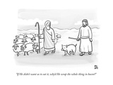 """""""If He didn't want us to eat it  why'd He wrap the whole thing in bacon"""" - New Yorker Cartoon"""