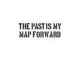 The Past Is My Map Forward