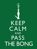 Keep Calm and Pass the Bong Poster