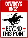 Cowboys Only Beyond This Point Sign Poster