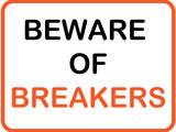 Beware of Breakers