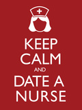 Keep Calm and Date a Nurse Poster