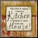 Only Reason I Have a Kitchen