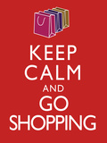 Keep Calm and Go Shopping Keep Calm and Carry On Spoof Art Print Poster