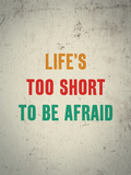 Life'S Too Short To Be Afraid
