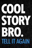 Cool Story Bro Tell It Again Humor