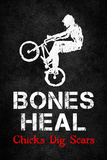 Bones Heal Chicks Dig Scars BMX Sports