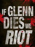 If Glenn Dies We Riot
