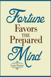 Fortune Favors the Prepared Mind Louis Pasteur Quote