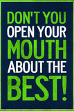 Don't You Open Your Mouth About the Best!