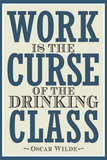 Work is the Curse of the Drinking Class