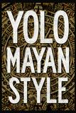 Yolo Mayan Style