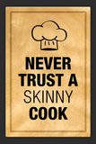 Never Trust a Skinny Cook Kitchen Humor
