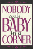 Nobody Puts Baby In A Corner