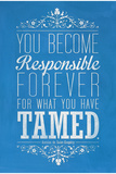 You Become Responsible For What You Have Tamed