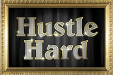 Hustle Hard Faux Framed