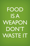 Food is a Weapon  Don't Waste It (World War II Slogan) Art Poster Print