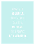 Always be a Mermaid Reproduction d'art par The Paper Nut