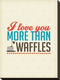 Love You More than Cat Waffles