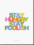 Stay Hungry  Stay Foolish (Steve Jobs)